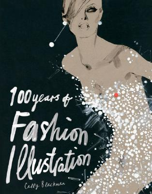 100 Years of Fashion Illustration By Blackman, Cally